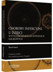 CHOROBY INFEKCYJNE U DZIECI (EVIDENCE-BASED PEDIATRIC INFECTIOUS DISEASES) ISAACS