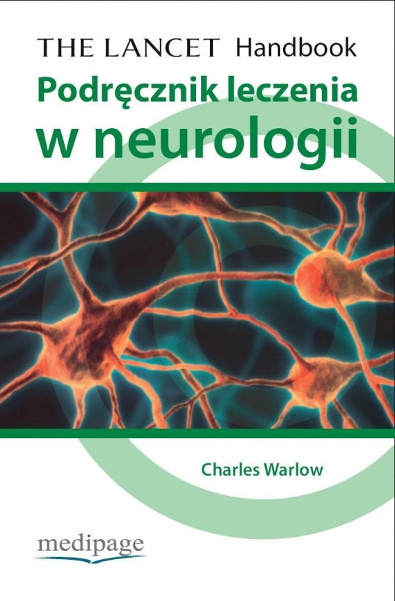 THE LANCET. PODRĘCZNIK LECZENIA W NEUROLOGII (THE LANCET. HANDBOOK OF TREATMENT IN NEUROLOGY) WARLOW